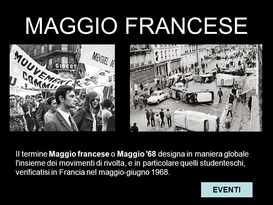 MAGGIO FRANCESE Il termine Maggio francese o Maggio 68 designa in maniera globale l insieme dei movimenti di rivolta, e in particolare quelli studenteschi, verificatisi in Francia nel maggio-giugno 1968.