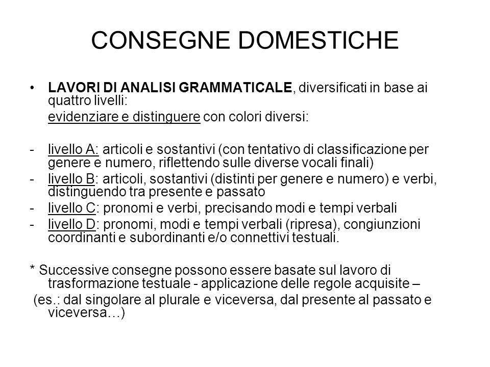 CONSEGNE DOMESTICHE LAVORI DI ANALISI GRAMMATICALE, diversificati in base ai quattro livelli: evidenziare e distinguere con colori diversi: -livello A