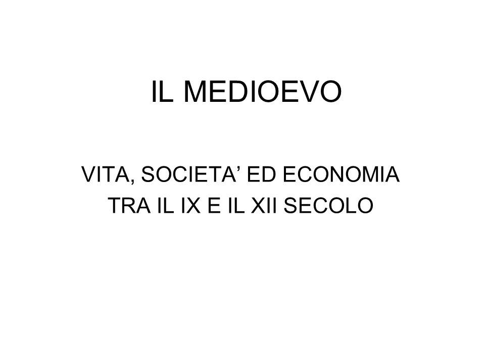 IL MEDIOEVO VITA, SOCIETA ED ECONOMIA TRA IL IX E IL XII SECOLO