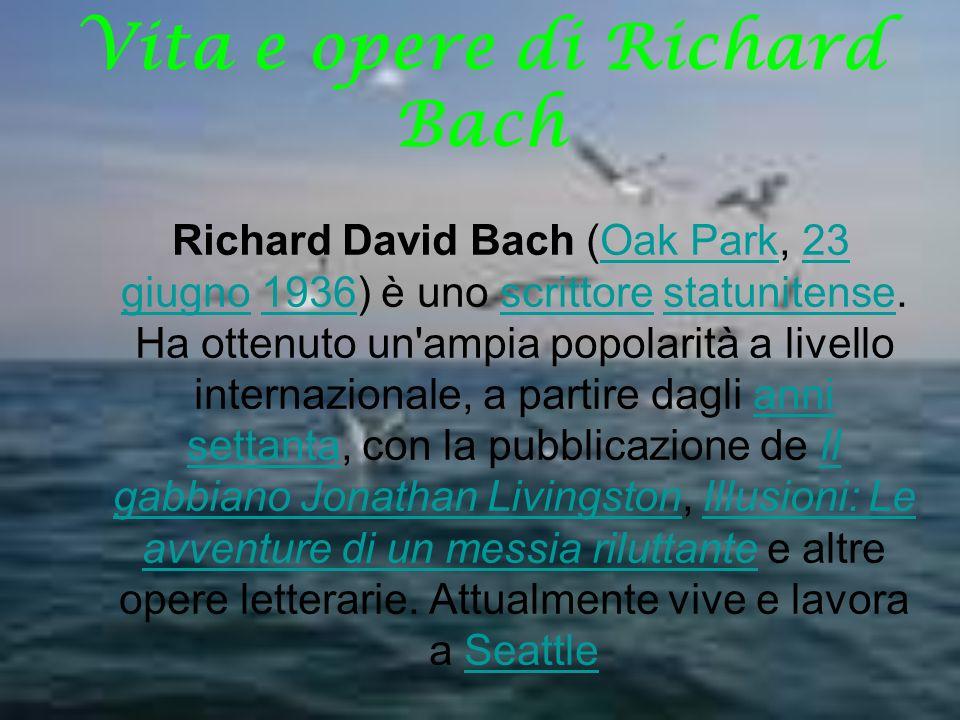 Vita e opere di Richard Bach Richard David Bach (Oak Park, 23 giugno 1936) è uno scrittore statunitense.