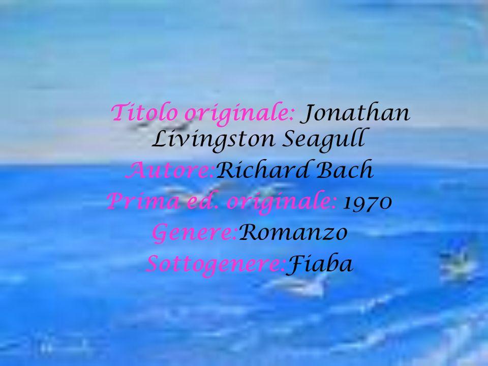 Titolo originale: Jonathan Livingston Seagull Autore:Richard Bach Prima ed.