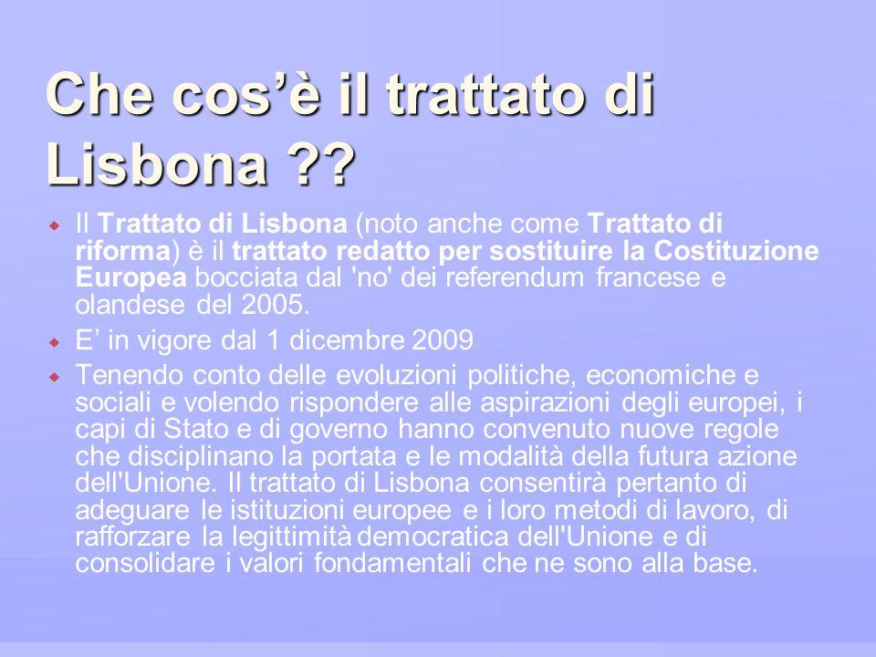 Che cosè il trattato di Lisbona ?? Il Trattato di Lisbona (noto anche come Trattato di riforma) è il trattato redatto per sostituire la Costituzione E