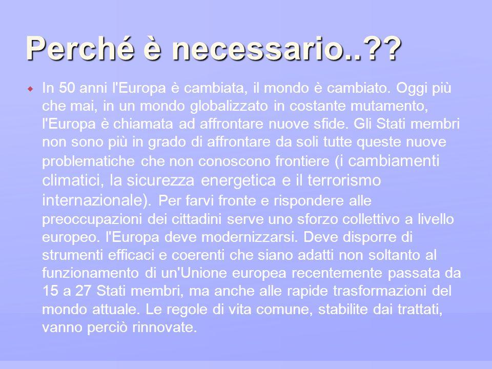 Perché è necessario..?? In 50 anni l'Europa è cambiata, il mondo è cambiato. Oggi più che mai, in un mondo globalizzato in costante mutamento, l'Europ