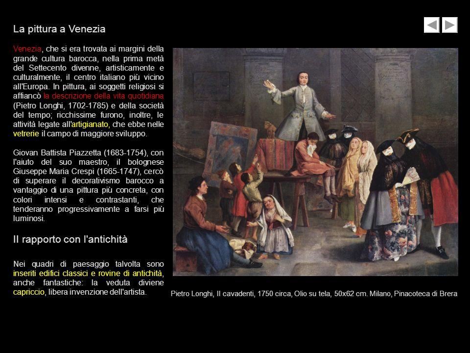 Pietro Longhi, Il cavadenti, 1750 circa, Olio su tela, 50x62 cm. Milano, Pinacoteca di Brera La pittura a Venezia Venezia, che si era trovata ai margi