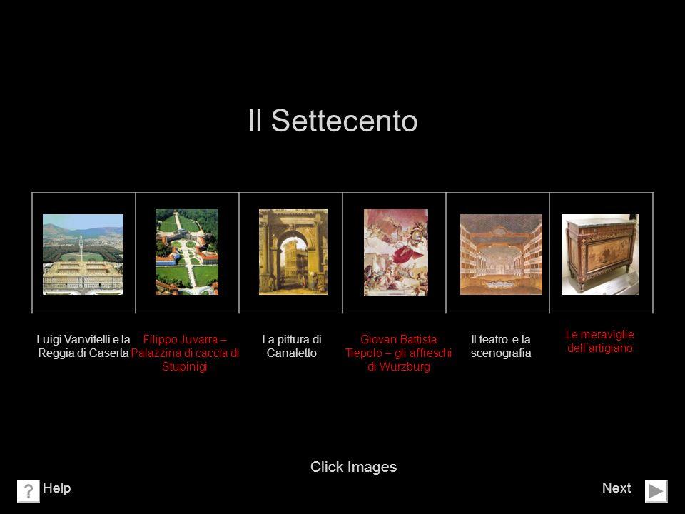 Il Settecento Next Click Images Help Luigi Vanvitelli e la Reggia di Caserta Filippo Juvarra – Palazzina di caccia di Stupinigi Le meraviglie dellarti