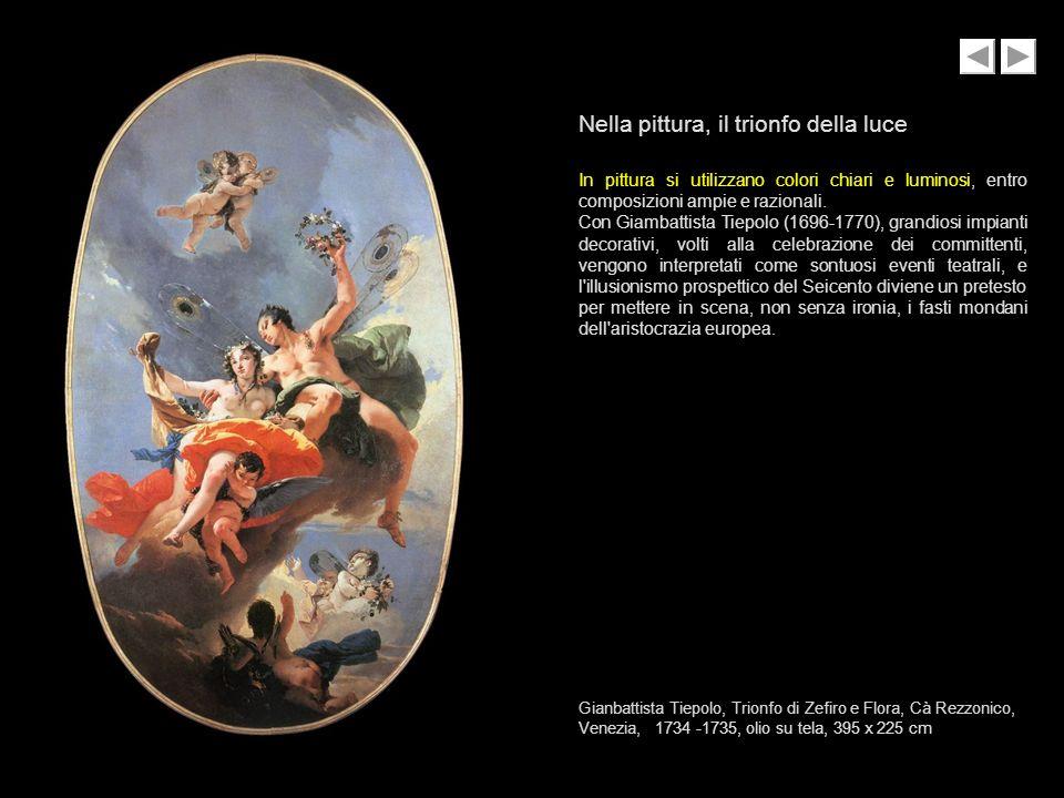 Gianbattista Tiepolo, Trionfo di Zefiro e Flora, Cà Rezzonico, Venezia, 11734 -1735, olio su tela, 395 x 225 cm Nella pittura, il trionfo della luce I