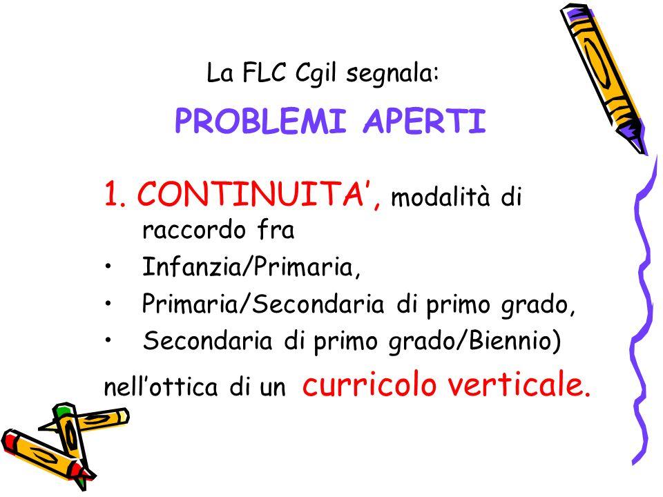 La FLC Cgil segnala: PROBLEMI APERTI 1. CONTINUITA, modalità di raccordo fra Infanzia/Primaria, Primaria/Secondaria di primo grado, Secondaria di prim