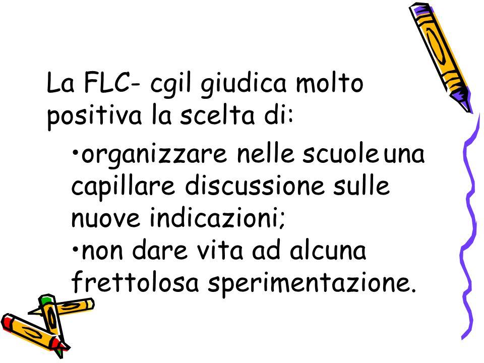 La FLC- cgil giudica molto positiva la scelta di: organizzare nelle scuole una capillare discussione sulle nuove indicazioni; non dare vita ad alcuna