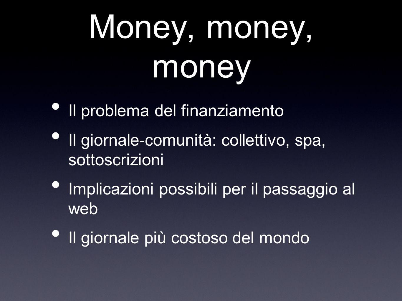 Money, money, money Il problema del finanziamento Il giornale-comunità: collettivo, spa, sottoscrizioni Implicazioni possibili per il passaggio al web Il giornale più costoso del mondo