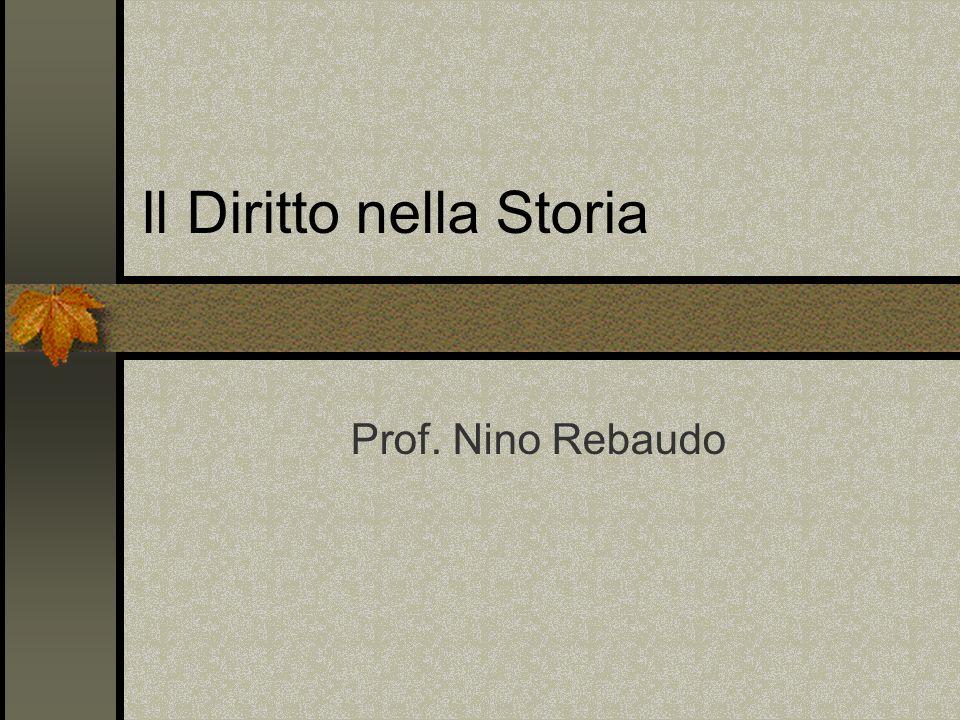 Il Diritto nella Storia Prof. Nino Rebaudo