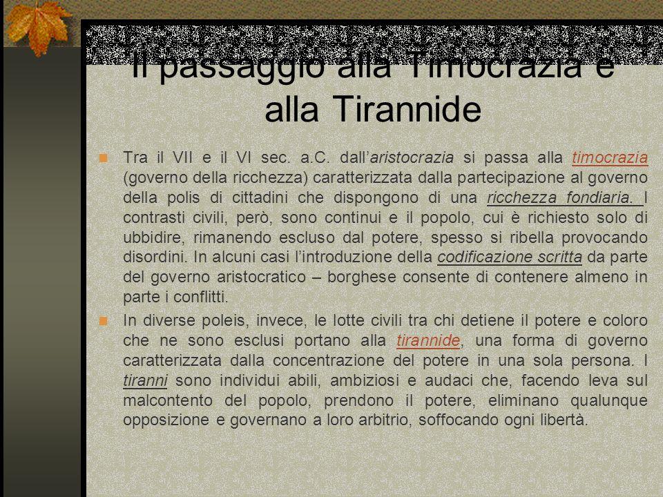 Il passaggio alla Timocrazia e alla Tirannide Tra il VII e il VI sec. a.C. dallaristocrazia si passa alla timocrazia (governo della ricchezza) caratte
