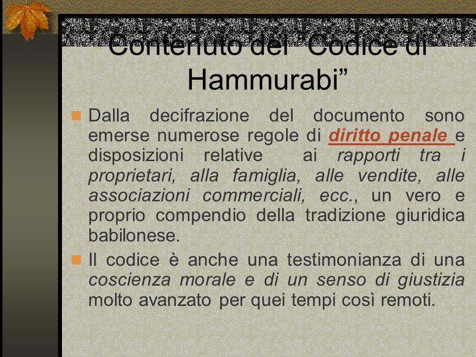 Contenuto del Codice di Hammurabi Dalla decifrazione del documento sono emerse numerose regole di diritto penale e disposizioni relative ai rapporti t