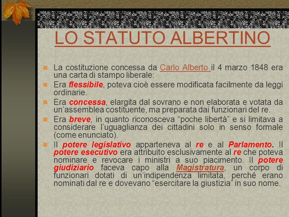 LO STATUTO ALBERTINO La costituzione concessa da Carlo Alberto il 4 marzo 1848 era una carta di stampo liberale:Carlo Alberto Era flessibile, poteva c
