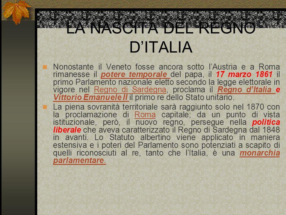 LA NASCITA DEL REGNO DITALIA Nonostante il Veneto fosse ancora sotto lAustria e a Roma rimanesse il potere temporale del papa, il 17 marzo 1861 il pri