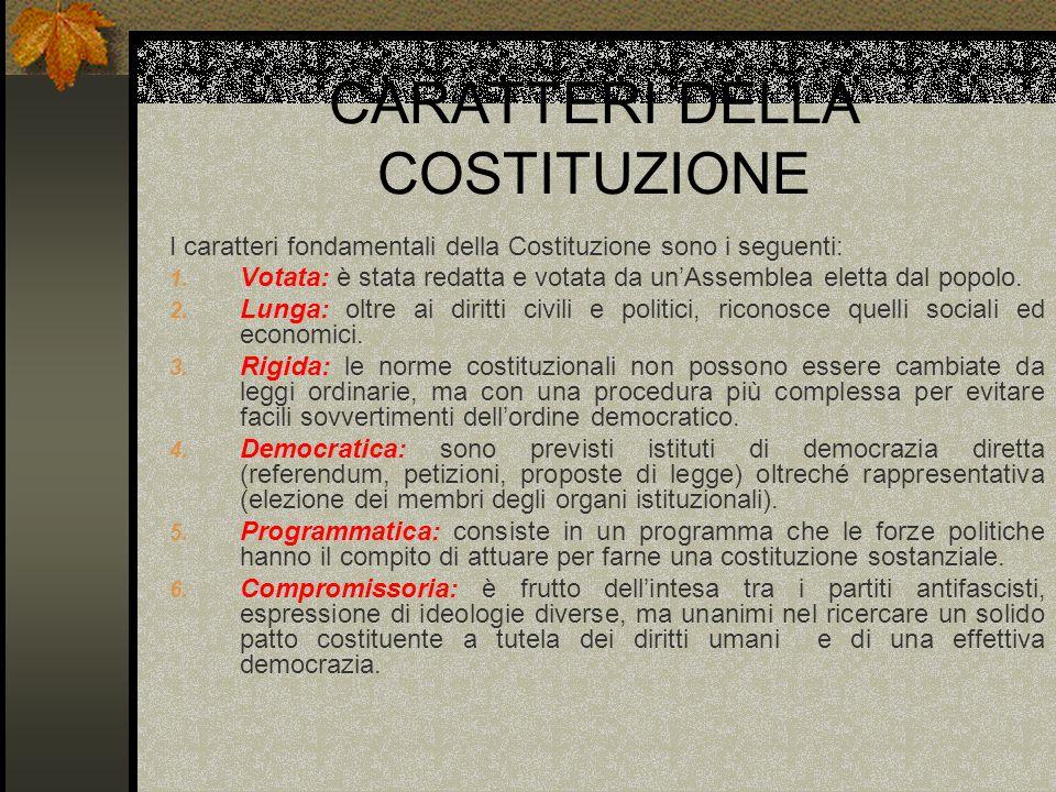 CARATTERI DELLA COSTITUZIONE I caratteri fondamentali della Costituzione sono i seguenti: 1. Votata: è stata redatta e votata da unAssemblea eletta da