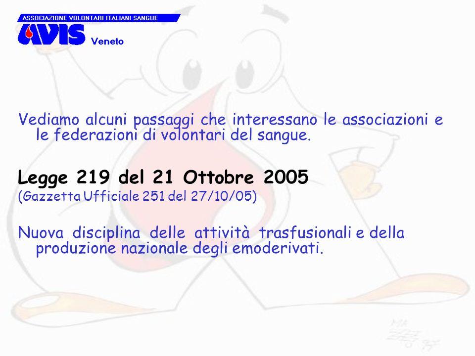 Vediamo alcuni passaggi che interessano le associazioni e le federazioni di volontari del sangue. Legge 219 del 21 Ottobre 2005 (Gazzetta Ufficiale 25