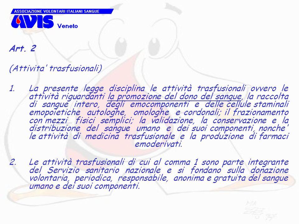 Art. 2 (Attivita' trasfusionali) 1.La presente legge disciplina le attività trasfusionali ovvero le attività riguardanti la promozione del dono del sa
