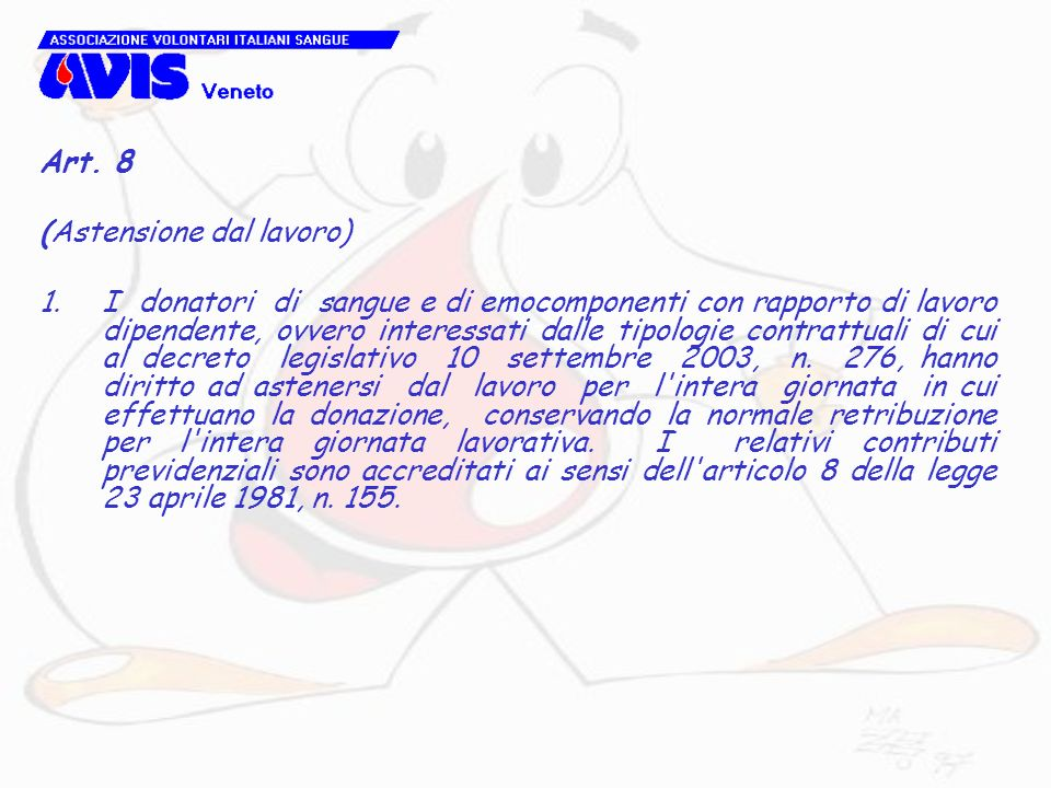 Art. 8 (Astensione dal lavoro) 1.I donatori di sangue e di emocomponenti con rapporto di lavoro dipendente, ovvero interessati dalle tipologie contrat
