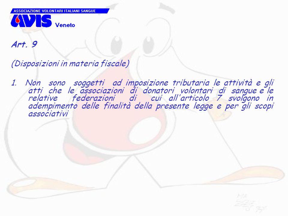 Art. 9 (Disposizioni in materia fiscale) 1. Non sono soggetti ad imposizione tributaria le attività e gli atti che le associazioni di donatori volonta