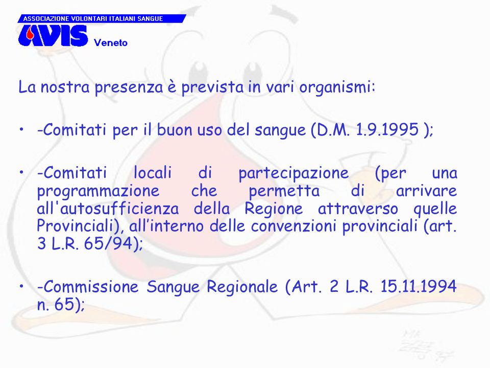 La nostra presenza è prevista in vari organismi: -Comitati per il buon uso del sangue (D.M. 1.9.1995 ); -Comitati locali di partecipazione (per una pr