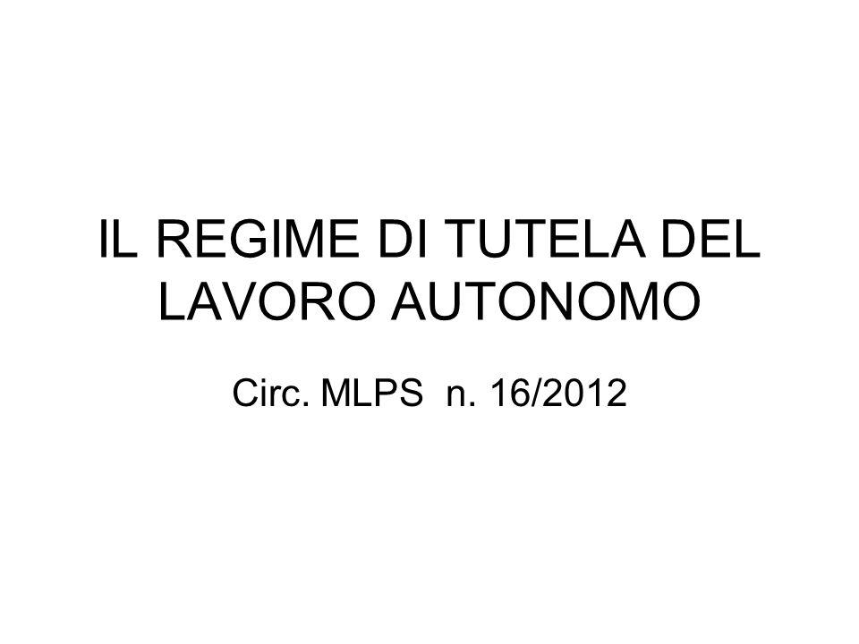 IL REGIME DI TUTELA DEL LAVORO AUTONOMO Circ. MLPS n. 16/2012