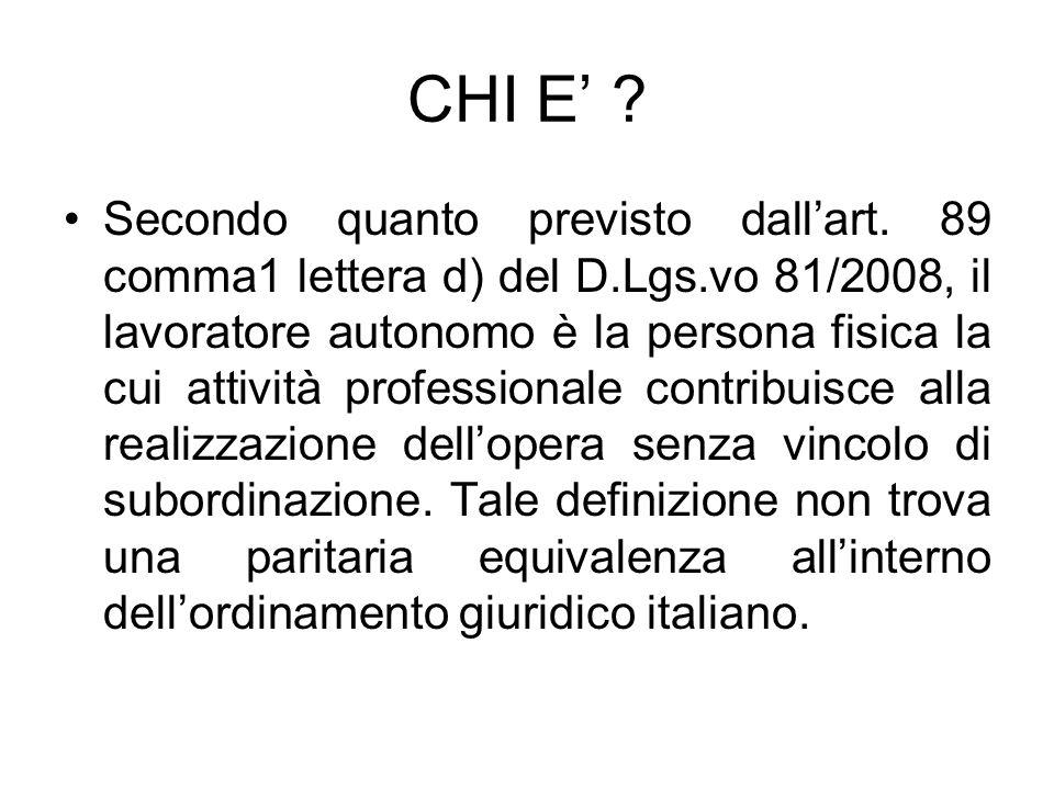 CHI E ? Secondo quanto previsto dallart. 89 comma1 lettera d) del D.Lgs.vo 81/2008, il lavoratore autonomo è la persona fisica la cui attività profess