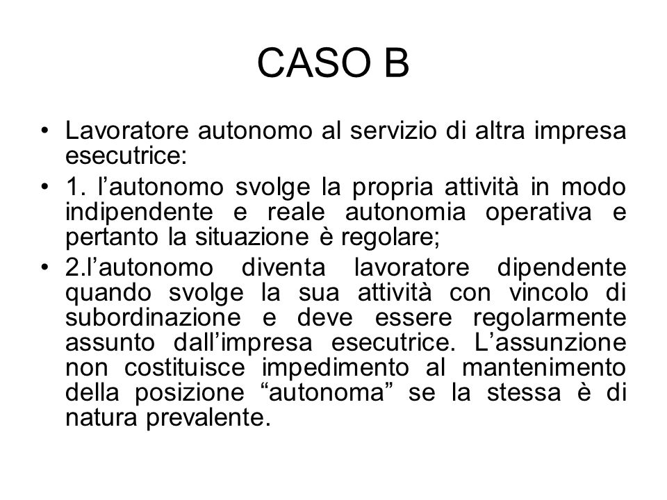 CASO B Lavoratore autonomo al servizio di altra impresa esecutrice: 1. lautonomo svolge la propria attività in modo indipendente e reale autonomia ope