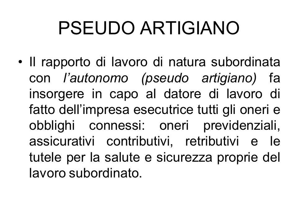 PSEUDO ARTIGIANO Il rapporto di lavoro di natura subordinata con lautonomo (pseudo artigiano) fa insorgere in capo al datore di lavoro di fatto dellim
