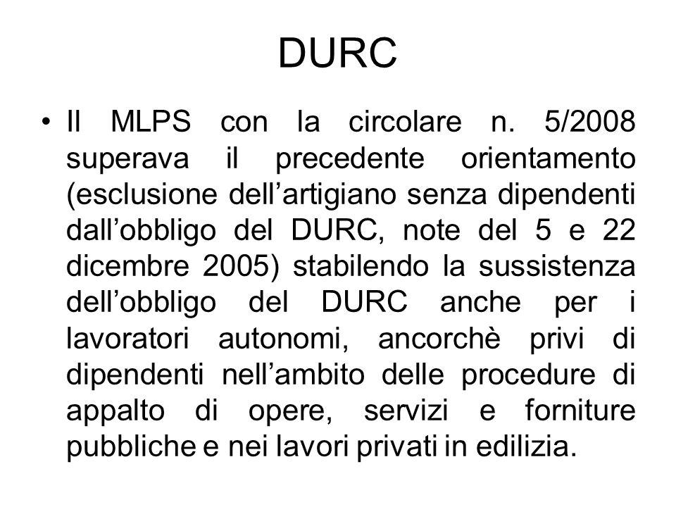DURC Il MLPS con la circolare n. 5/2008 superava il precedente orientamento (esclusione dellartigiano senza dipendenti dallobbligo del DURC, note del