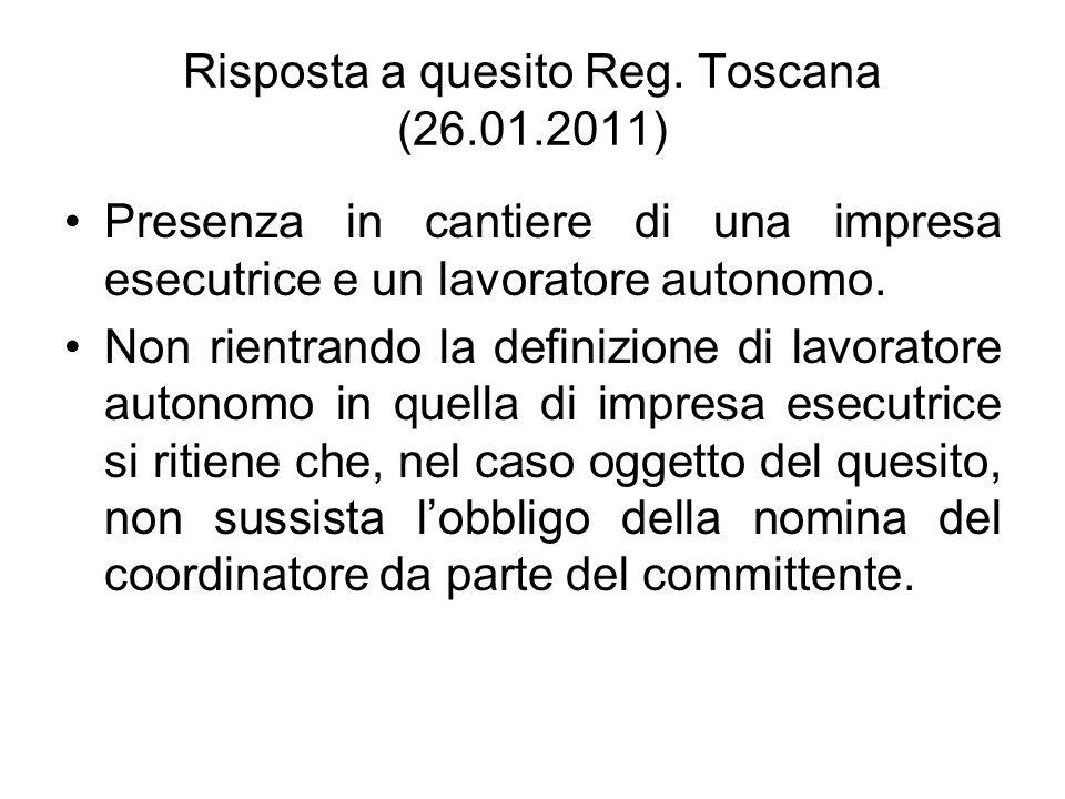 Risposta a quesito Reg. Toscana (26.01.2011) Presenza in cantiere di una impresa esecutrice e un lavoratore autonomo. Non rientrando la definizione di