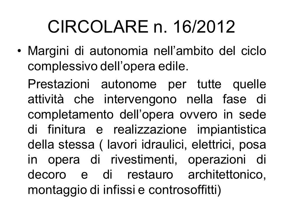CIRCOLARE n. 16/2012 Margini di autonomia nellambito del ciclo complessivo dellopera edile. Prestazioni autonome per tutte quelle attività che interve