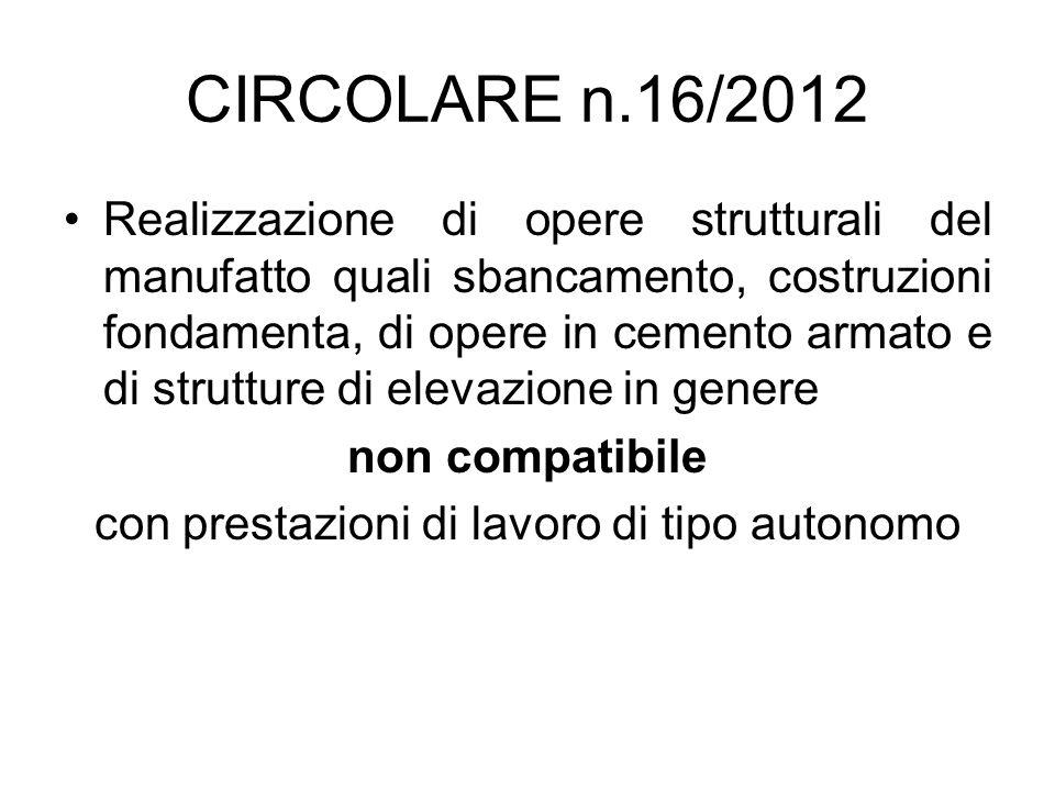 CIRCOLARE n.16/2012 Realizzazione di opere strutturali del manufatto quali sbancamento, costruzioni fondamenta, di opere in cemento armato e di strutt