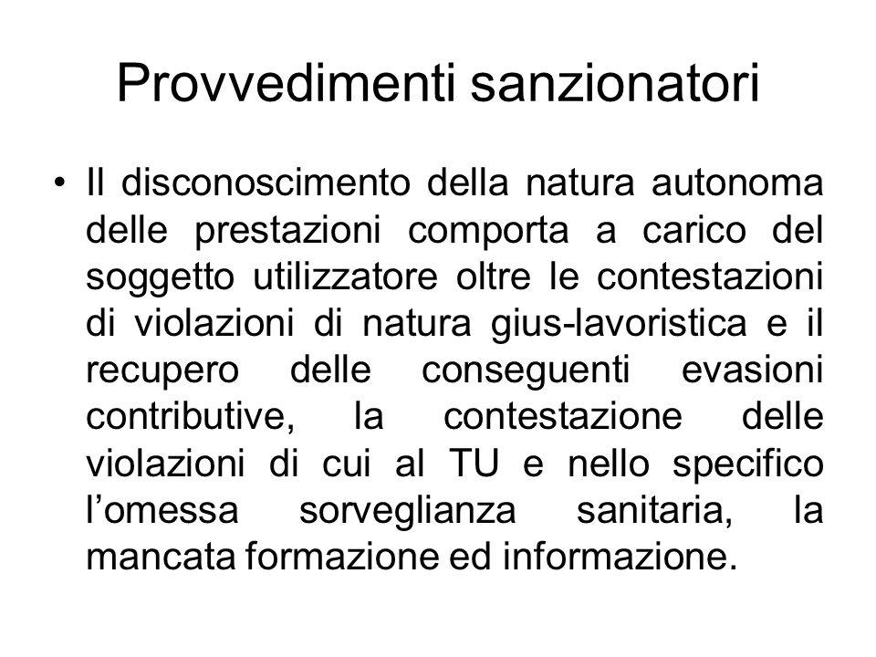 Provvedimenti sanzionatori Il disconoscimento della natura autonoma delle prestazioni comporta a carico del soggetto utilizzatore oltre le contestazio