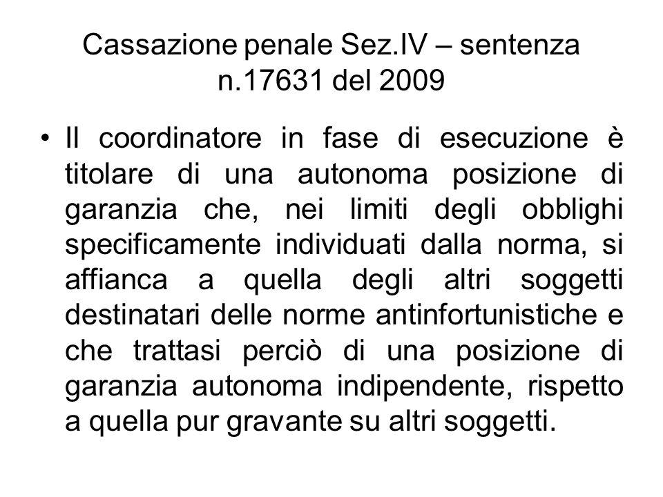 Cassazione penale Sez.IV – sentenza n.17631 del 2009 Il coordinatore in fase di esecuzione è titolare di una autonoma posizione di garanzia che, nei l