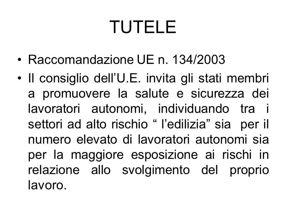 TUTELE Raccomandazione UE n. 134/2003 Il consiglio dellU.E. invita gli stati membri a promuovere la salute e sicurezza dei lavoratori autonomi, indivi