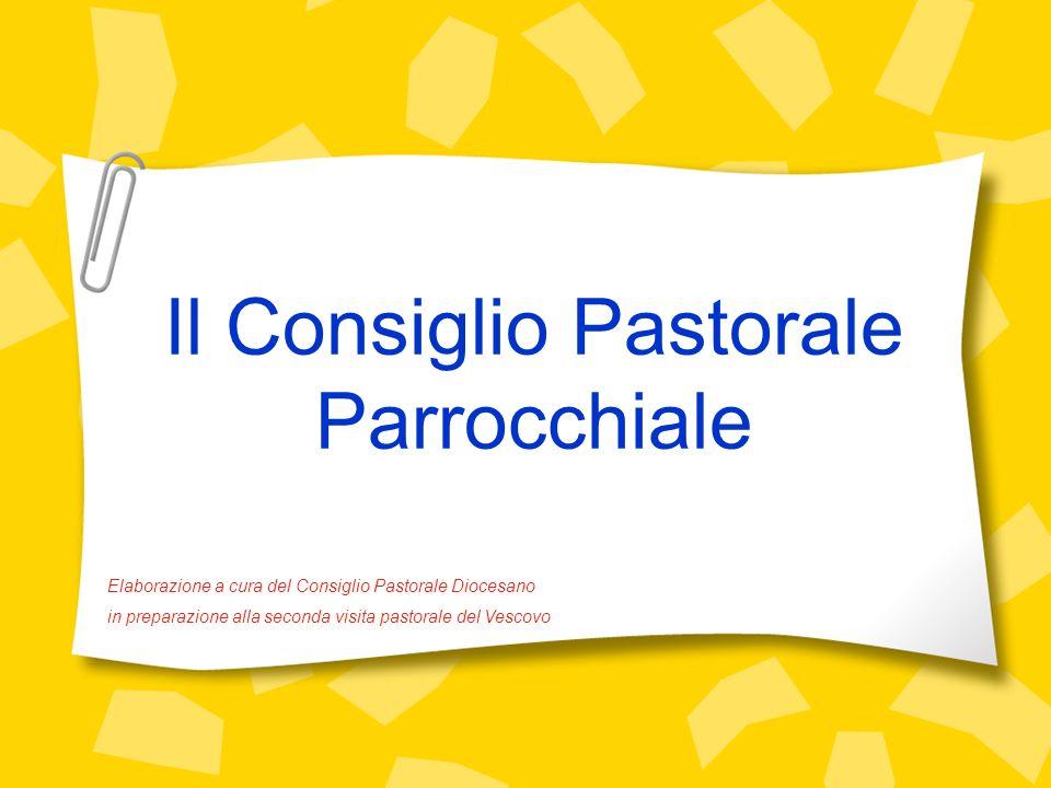 Il Consiglio Pastorale Parrocchiale Elaborazione a cura del Consiglio Pastorale Diocesano in preparazione alla seconda visita pastorale del Vescovo