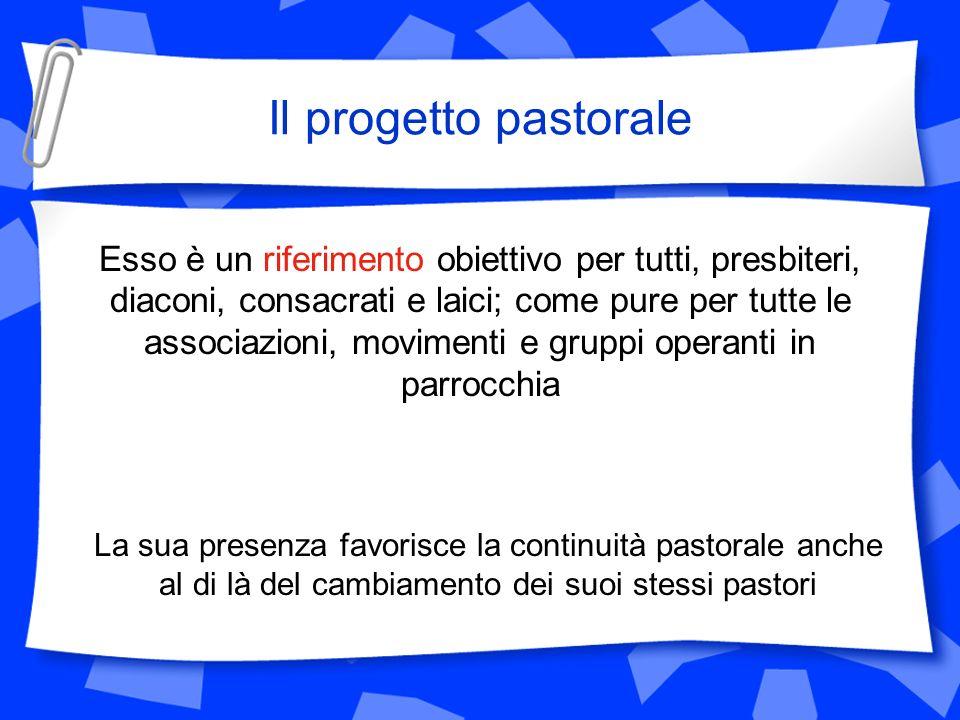Il progetto pastorale Esso è un riferimento obiettivo per tutti, presbiteri, diaconi, consacrati e laici; come pure per tutte le associazioni, movimen