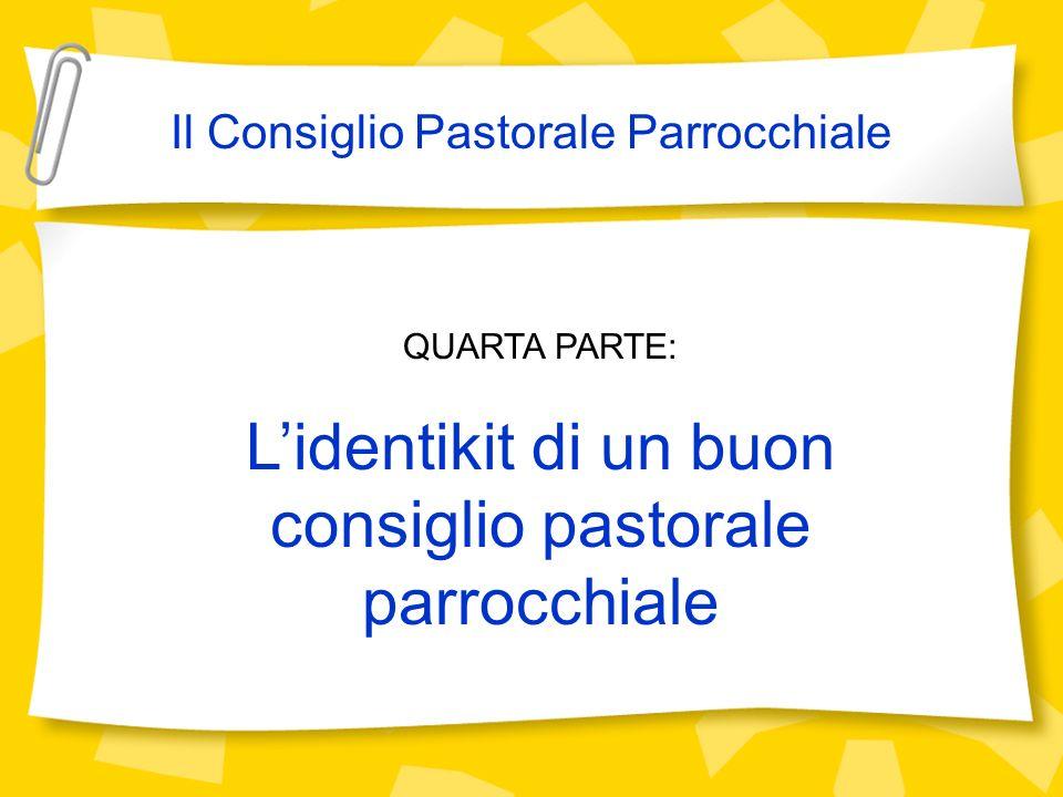 QUARTA PARTE: Lidentikit di un buon consiglio pastorale parrocchiale Il Consiglio Pastorale Parrocchiale