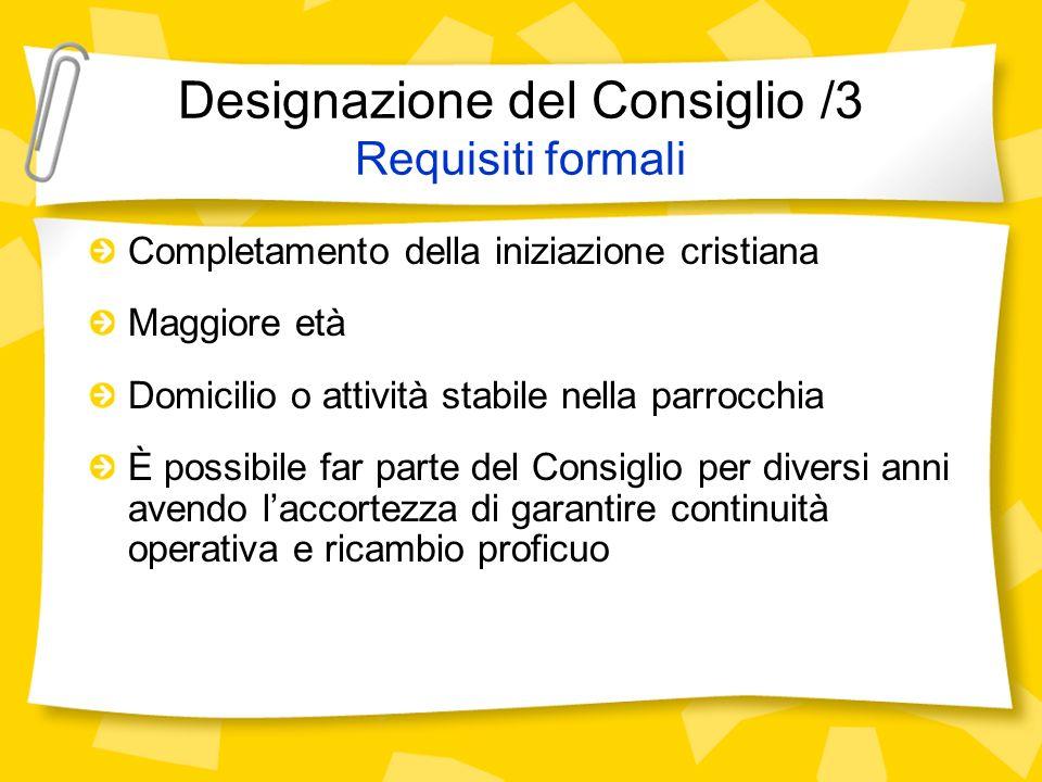 Designazione del Consiglio /3 Requisiti formali Completamento della iniziazione cristiana Maggiore età Domicilio o attività stabile nella parrocchia È
