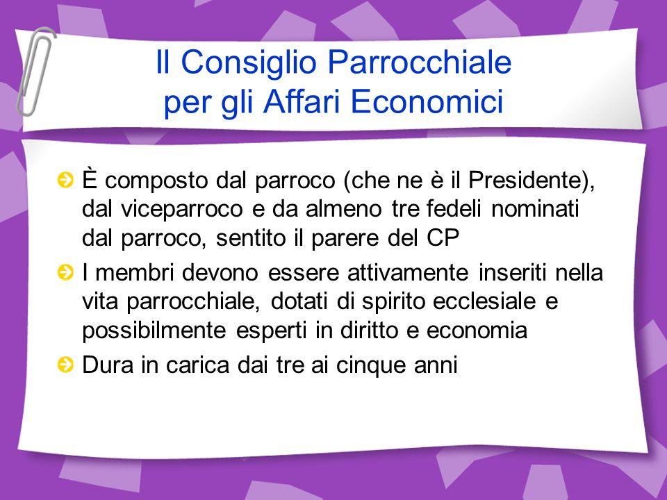 Il Consiglio Parrocchiale per gli Affari Economici È composto dal parroco (che ne è il Presidente), dal viceparroco e da almeno tre fedeli nominati da