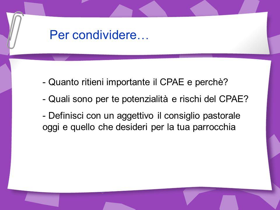 Per condividere … - Quanto ritieni importante il CPAE e perchè? - Quali sono per te potenzialità e rischi del CPAE? - Definisci con un aggettivo il co