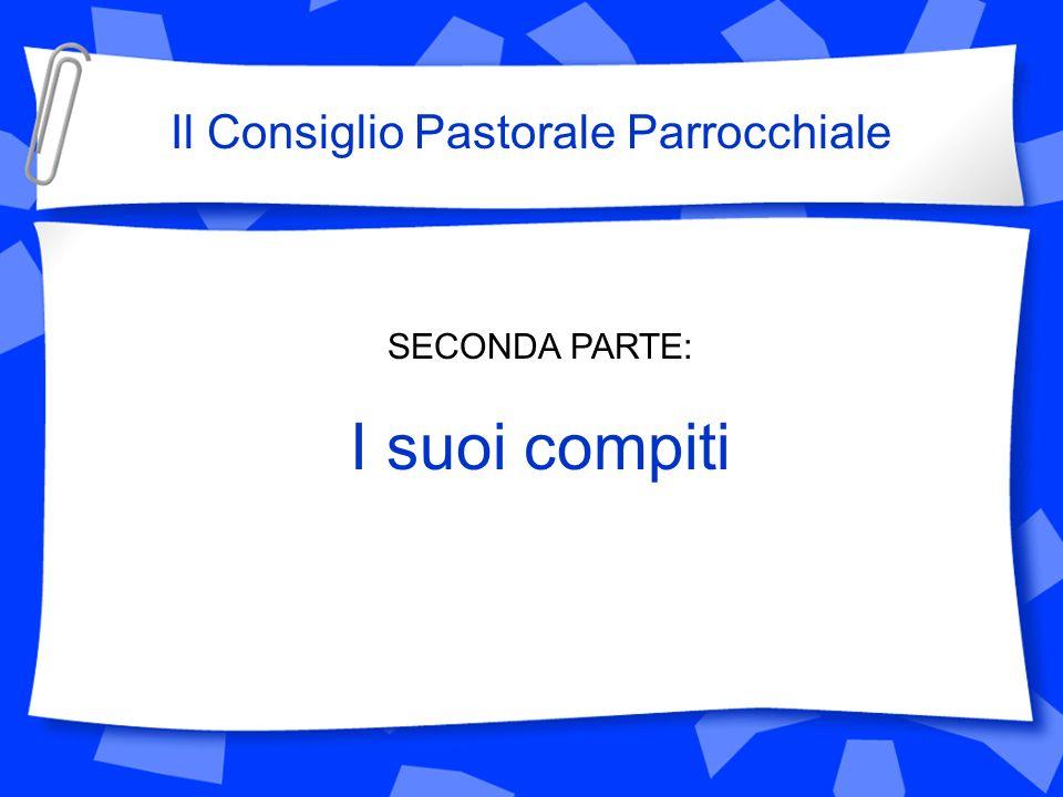 SECONDA PARTE: I suoi compiti Il Consiglio Pastorale Parrocchiale