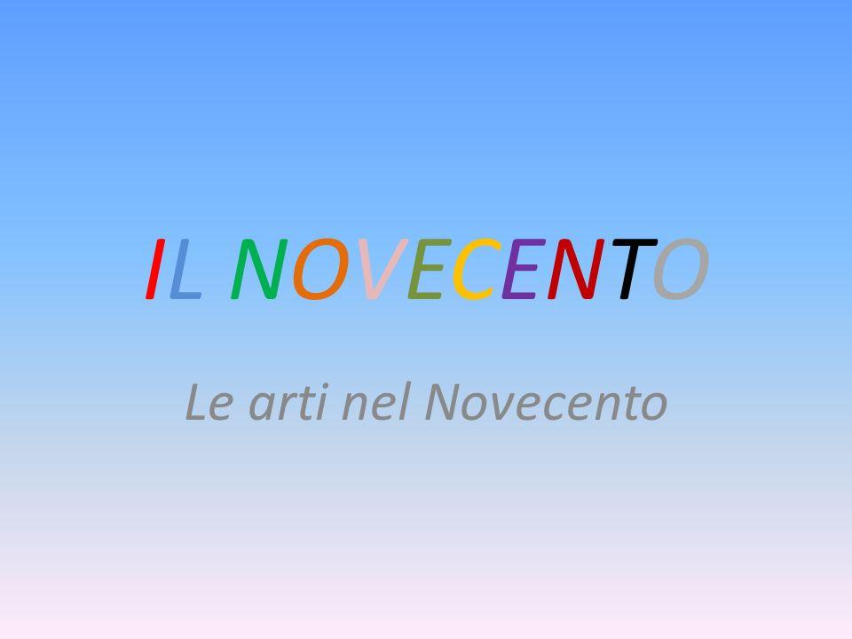 IL NOVECENTOIL NOVECENTO Le arti nel Novecento