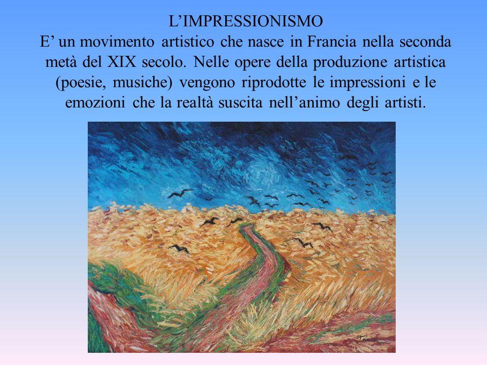 LIMPRESSIONISMO E un movimento artistico che nasce in Francia nella seconda metà del XIX secolo. Nelle opere della produzione artistica (poesie, music