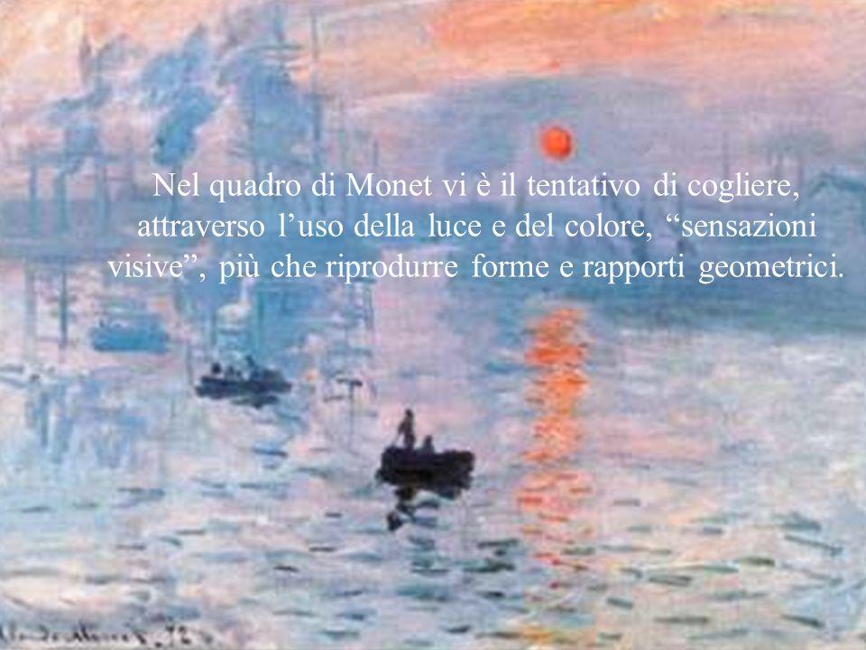 Nel quadro di Monet vi è il tentativo di cogliere, attraverso luso della luce e del colore, sensazioni visive, più che riprodurre forme e rapporti geo