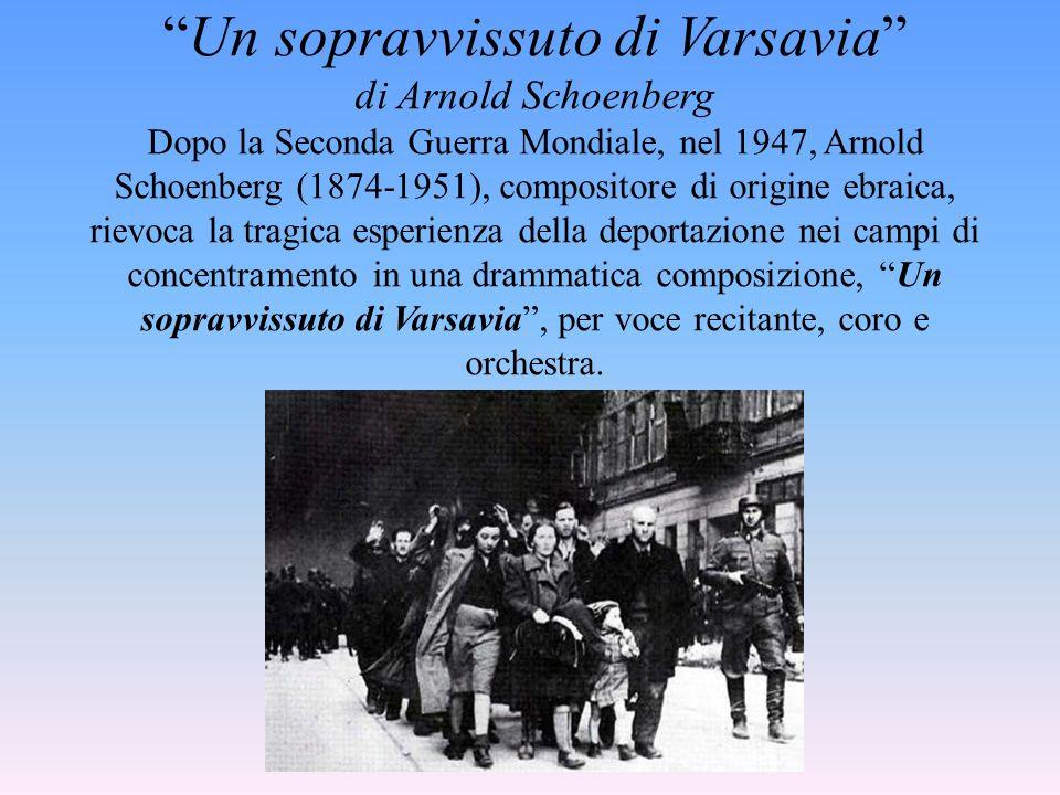Un sopravvissuto di Varsavia di Arnold Schoenberg Dopo la Seconda Guerra Mondiale, nel 1947, Arnold Schoenberg (1874-1951), compositore di origine ebr
