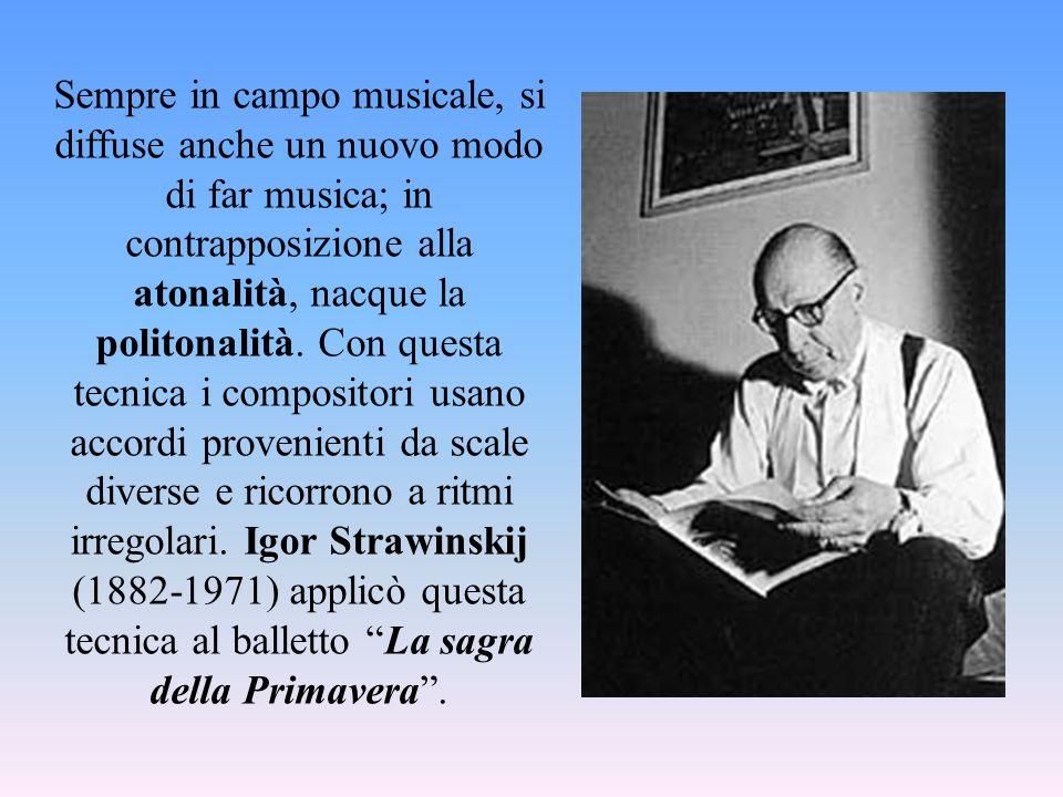 Sempre in campo musicale, si diffuse anche un nuovo modo di far musica; in contrapposizione alla atonalità, nacque la politonalità. Con questa tecnica