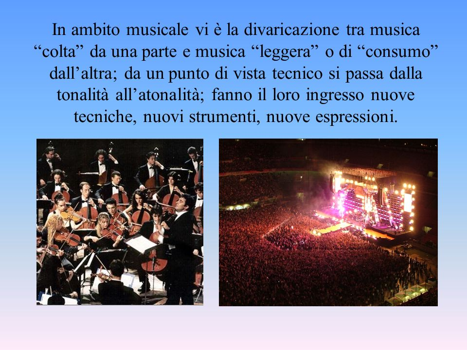 In ambito musicale vi è la divaricazione tra musica colta da una parte e musica leggera o di consumo dallaltra; da un punto di vista tecnico si passa