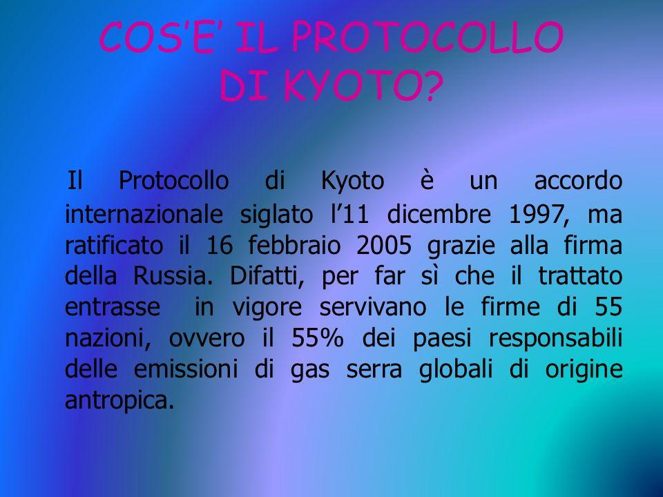 COSE IL PROTOCOLLO DI KYOTO? Il Protocollo di Kyoto è un accordo internazionale siglato l11 dicembre 1997, ma ratificato il 16 febbraio 2005 grazie al