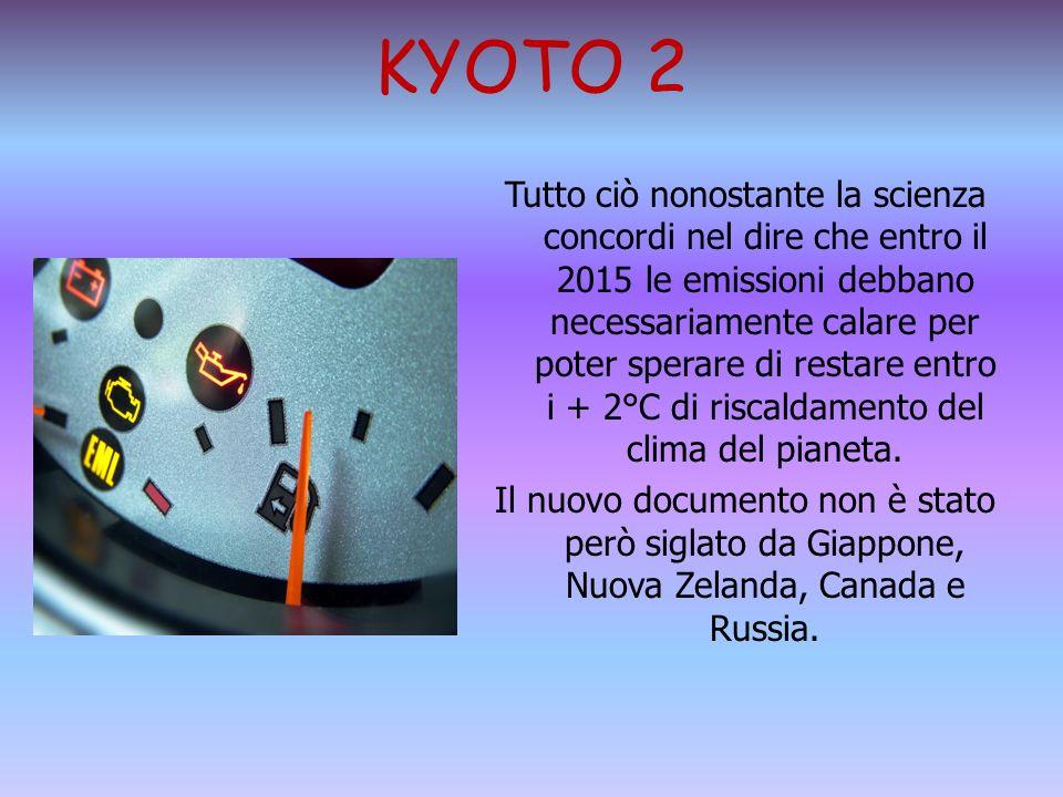 KYOTO 2 Tutto ciò nonostante la scienza concordi nel dire che entro il 2015 le emissioni debbano necessariamente calare per poter sperare di restare e